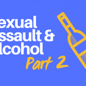 Alcohol and alcohol laws are still major factors in why sexual assault survivors do not report.